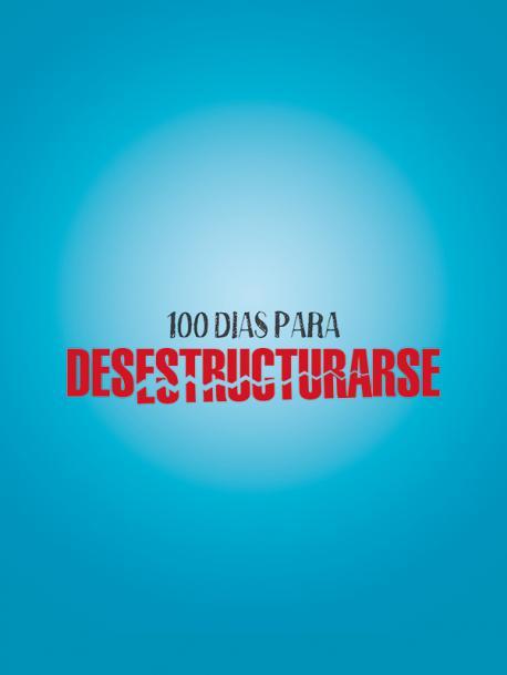 100 DIAS PARA DESESTRUCTURARSE